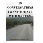 10 CONVERSATIONS I NEED TO HAVE WITH MY TEEN