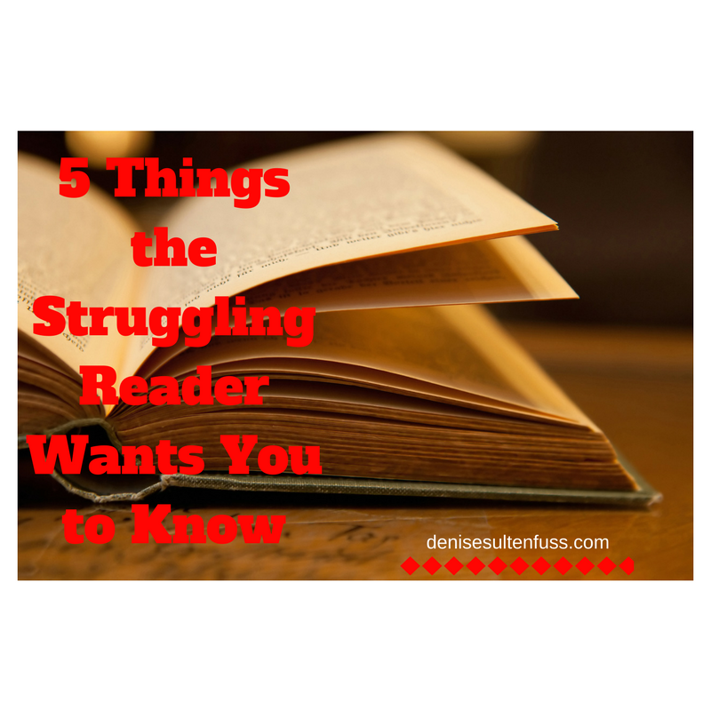 5 Things the struggling reader wants you to know